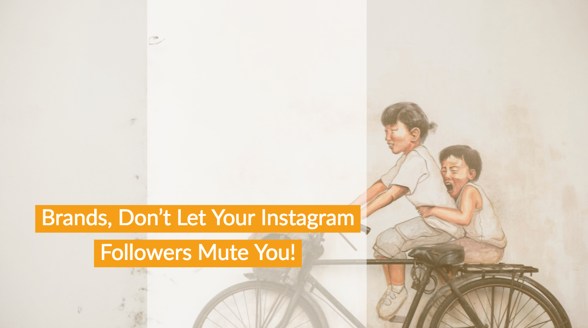 Brands, Don't Let Your Instagram Followers Mute You!