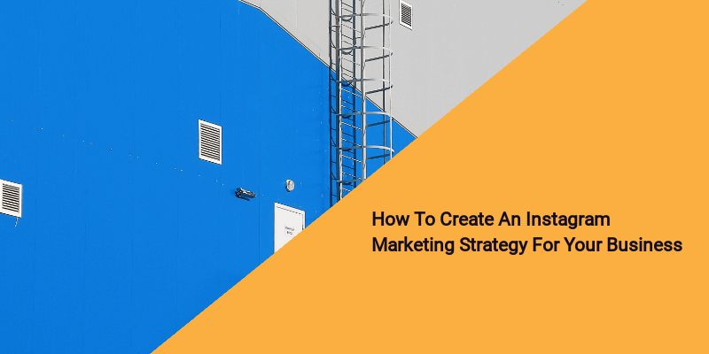 How to create an Instagram marketing strategy for your business