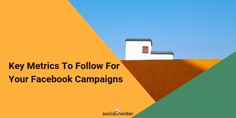 Key Metrics To Follow For Your Facebook Campaigns
