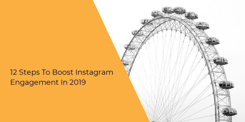 Steps To Boost Instagram Engagement In 2019