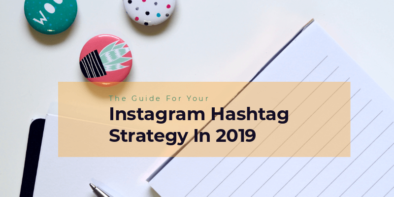 The Guide For Your Instagram Hashtag Strategy In 2019
