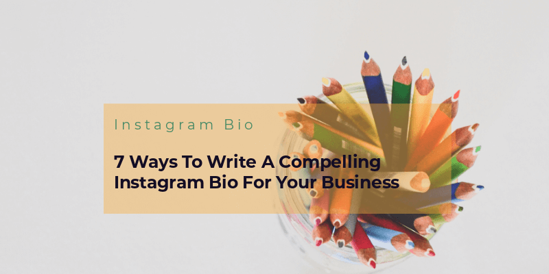 7 Ways To Write A Compelling Instagram Bio For Your Business