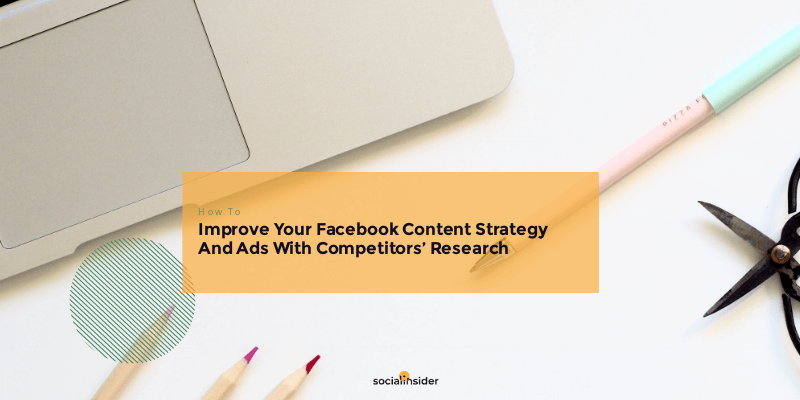 Here's how to improve your Facebook content with a competitors' analysis