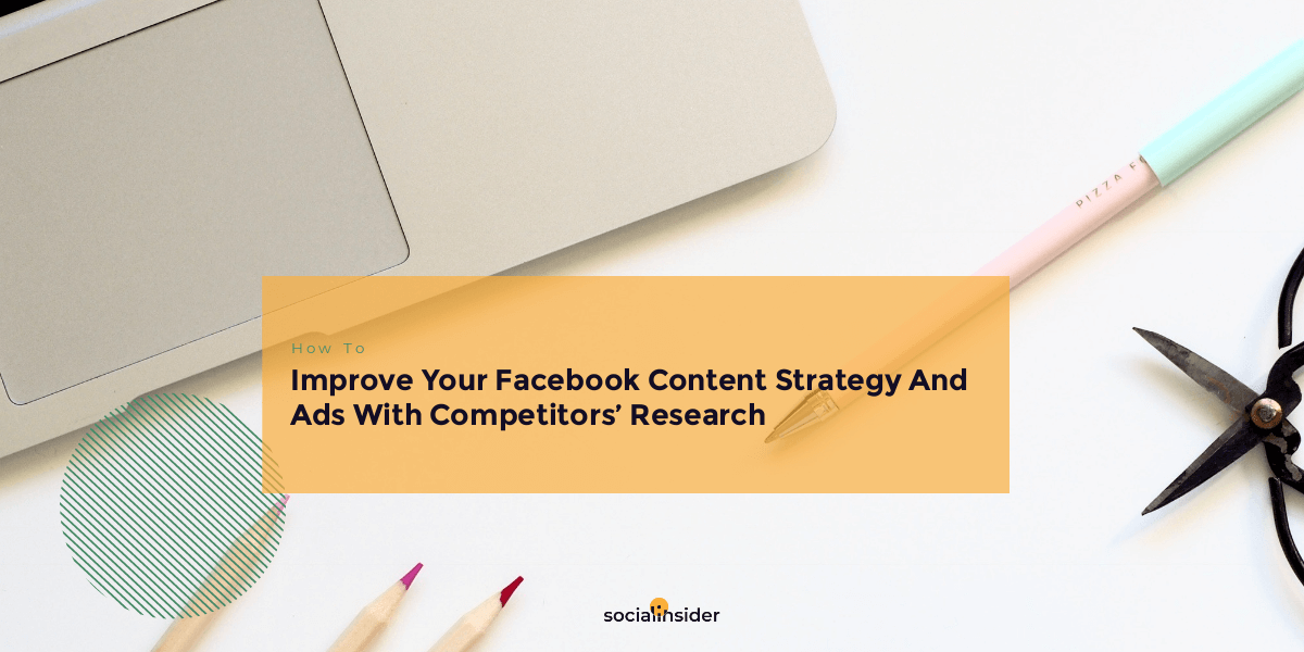 How To Improve Your Facebook Ads And Content Strategy With A Competitors' Research