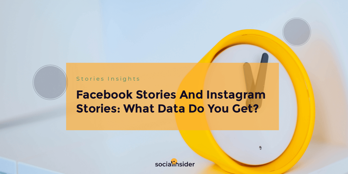 Facebook Stories And Instagram Stories:  What Data Do You Get?
