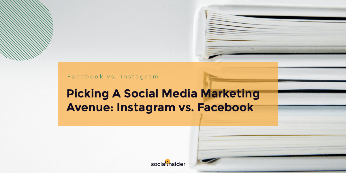 Picking A Social Media Marketing Avenue: Instagram vs. Facebook