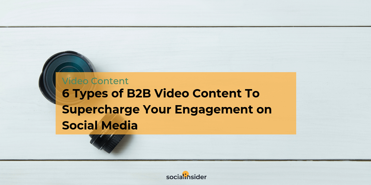 6 Types Of B2B Video Content To Supercharge Your Engagement On Social Media