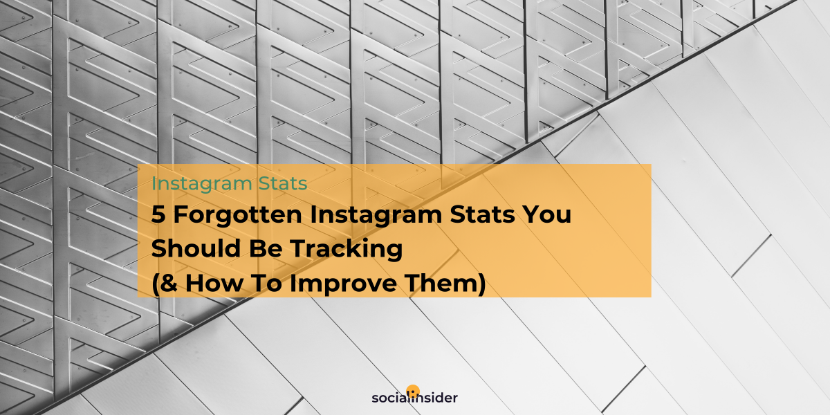 5 Forgotten Instagram Stats You Should Be Tracking (& How To Improve Them)