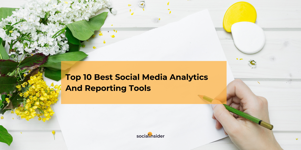 Top 10 Social Media Analytics And Reporting Tools To Compare and Consider