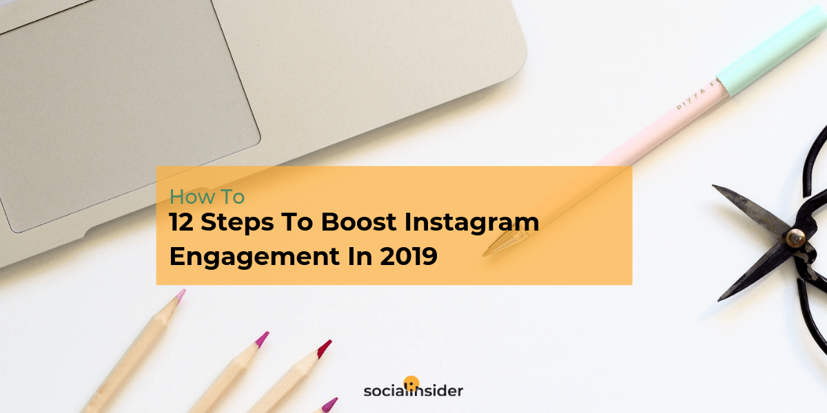 12 Steps To Boost Instagram Engagement In 2019