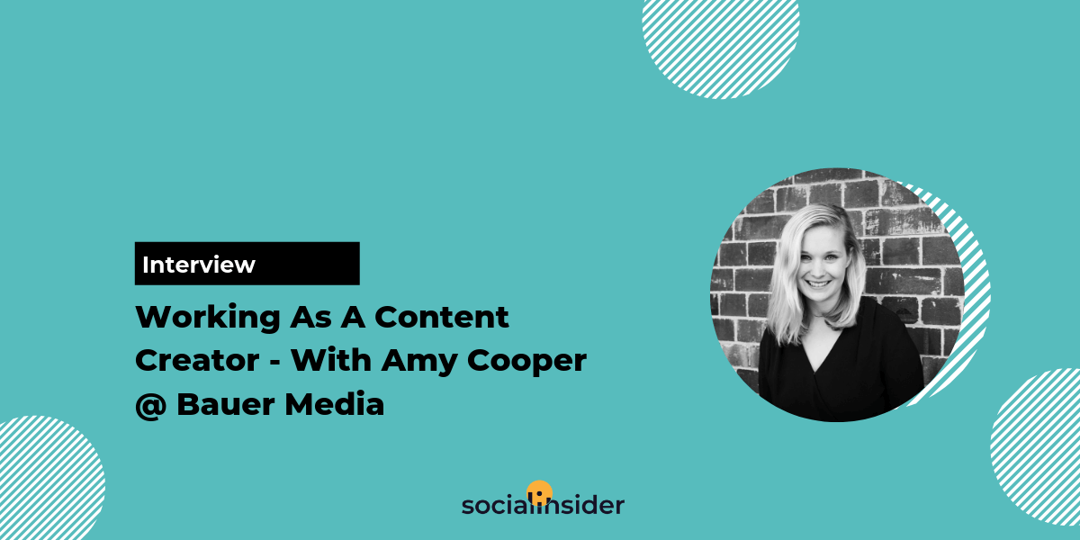 [Interview] Working As A Content Creator - With Amy Cooper @ Bauer Media