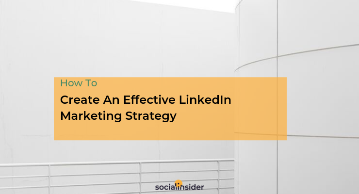 Tactics and ideas on how to create an effective LinkedIn marketing strategy