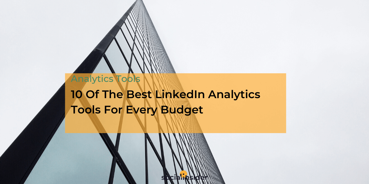 10 Of The Best LinkedIn Analytics Tools For Every Budget