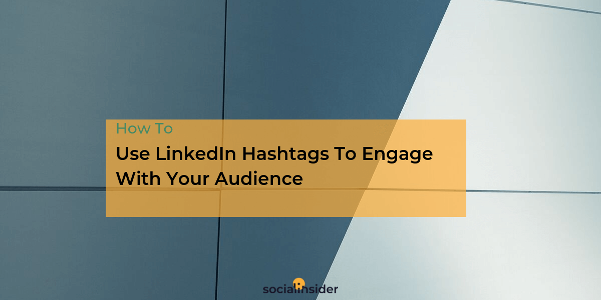 How To Use LinkedIn Hashtags To Engage With Your Audience