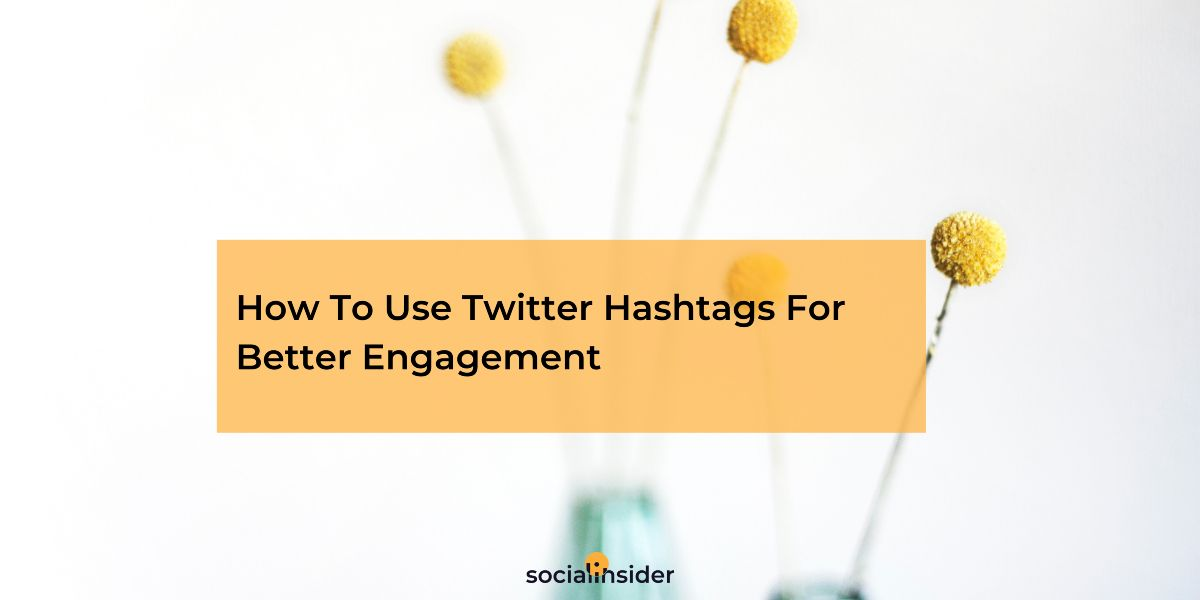 Twitter Marketing: How To Use Twitter Hashtags For Better Engagement