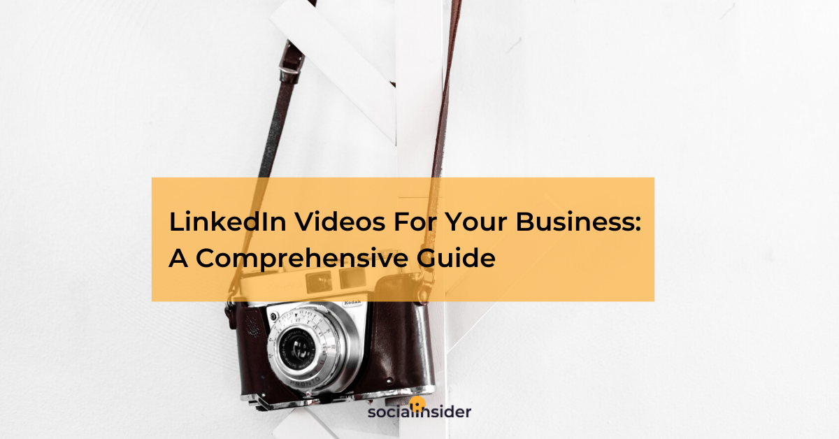 LinkedIn Videos For Your Business: A Comprehensive Guide