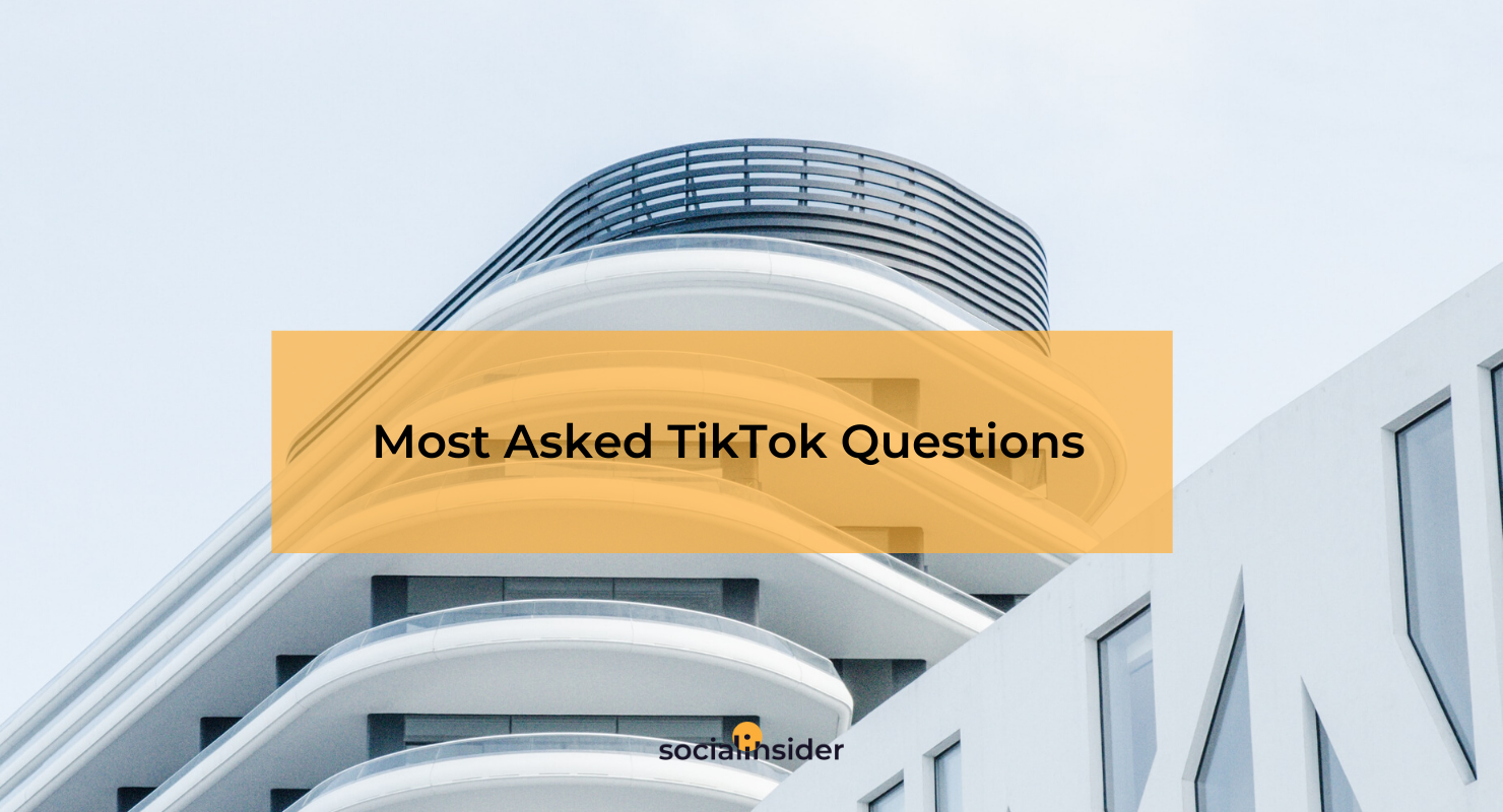 The answers to all your TikTok questions