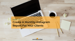How To Create A Monthly Instagram Report For Your Clients