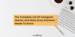 The Complete List Of Instagram Metrics And Stats Every Marketer Needs To Know