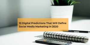 10 Digital Predictions That Will Define Social Media Marketing in 2020