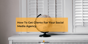 How To Get Clients For Your Social Media Agency