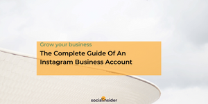 The Complete Guide Of An Instagram Business Account