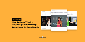[Case Study] How Fashion Week Is Preparing For Upcoming 2020 Event On Social Media