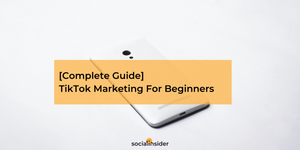 [Complete Guide] TikTok Marketing For Beginners