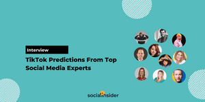 [Experts Roundup] TikTok Predictions From Top Social Media Experts