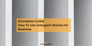 [Complete Guide] How To Use Instagram Stories For Business