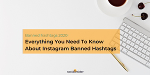[Updated March 2020] Everything You Need To Know About Instagram Banned Hashtags