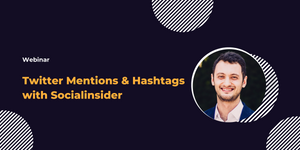 [WEBINAR] Twitter Mentions & Hashtags with Socialinsider