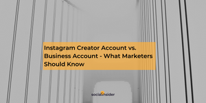 Instagram Creator Account vs. Business Account - What Marketers Should Know