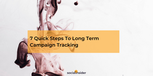 Social Media Campaign Measuring: 7 Quick Steps To Long Term Campaign Tracking and Optimization