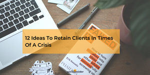 12 Ideas To Retain Agency Clients In Times Of A Crisis