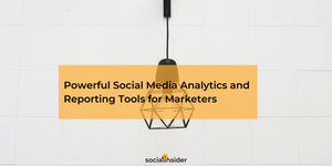 Powerful Social Media Analytics and Reporting Tools for Marketers